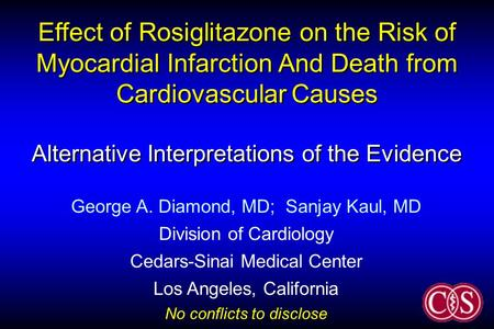 Effect of Rosiglitazone on the Risk of Myocardial Infarction And Death from Cardiovascular Causes Alternative Interpretations of the Evidence George A.