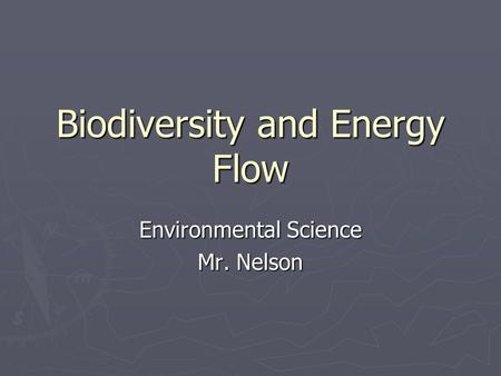 Biodiversity and Energy Flow Environmental Science Mr. Nelson.