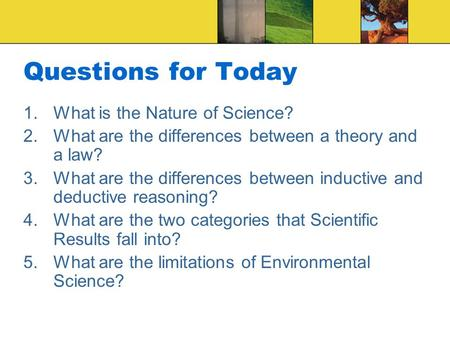 Questions for Today 1.What is the Nature of Science? 2.What are the differences between a theory and a law? 3.What are the differences between inductive.