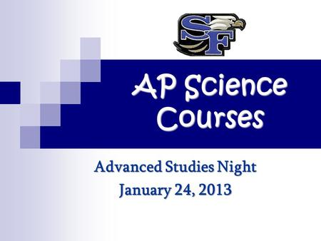 AP Science Courses Advanced Studies Night January 24, 2013.