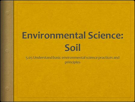 Soil  World's largest sponge  Soil Profile  A Horizon – top soil  B Horizon – subsoil  C Horizon – bedrock.