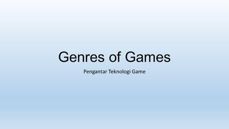 Genres of Games Pengantar Teknologi Game. Genres of Games 1.Action Games 2.Strategy Games 3.Role-Playing Games 4.Sports Games 5.Vehicle Simulations 6.Construction.