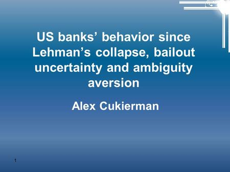 US banks' behavior since Lehman's collapse, bailout uncertainty and ambiguity aversion Alex Cukierman 1.