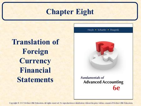Chapter Eight Translation of Foreign Currency Financial Statements Copyright © 2015 McGraw-Hill Education. All rights reserved. No reproduction or distribution.