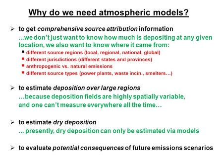 Why do we need atmospheric models?  to get comprehensive source attribution information...we don't just want to know how much is depositing at any given.