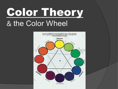 "Color Theory & the Color Wheel. A Color Wheel How do we ""see"" color?"