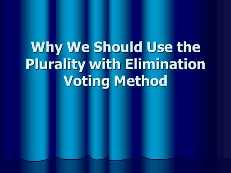 Why We Should Use the Plurality with Elimination Voting Method.