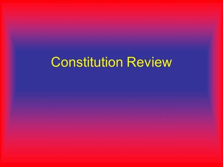 Constitution Review. The Supreme law of the land is Called the…