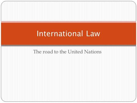 The road to the United Nations International Law.