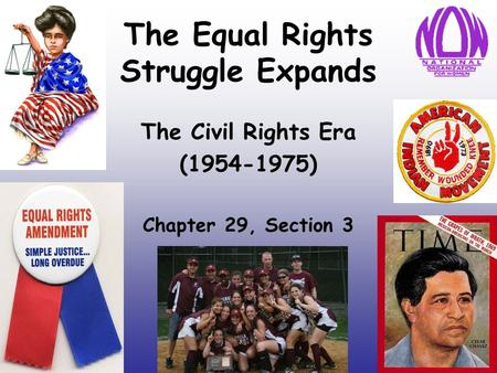 The Equal Rights Struggle Expands The Civil Rights Era (1954-1975) Chapter 29, Section 3.