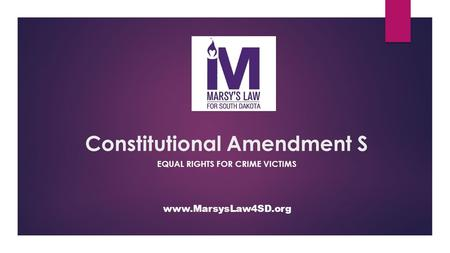 Constitutional Amendment S EQUAL RIGHTS FOR CRIME VICTIMS www.MarsysLaw4SD.org.