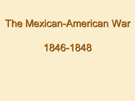 The Mexican-American War 1846-1848. Cause and Effect The Mexican-American War.