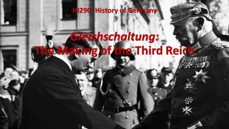 Gleichschaltung: The Making of the Third Reich HI290- History of Germany.