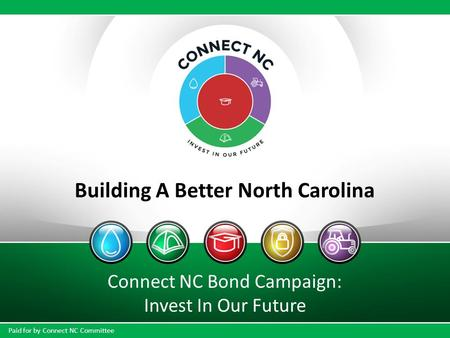 Building A Better North Carolina Connect NC Bond Campaign: Invest In Our Future Paid for by Connect NC Committee.