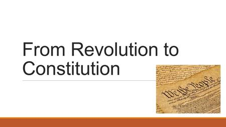 From Revolution to Constitution. Today's Objectives After this lesson, we will be able to… ◦Discuss the disagreements between small and large states at.