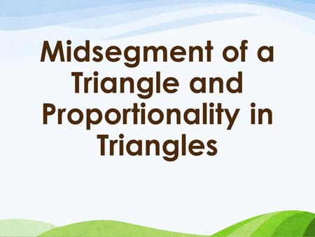 Midsegment of a Triangle and Proportionality in Triangles.