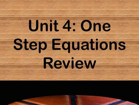 Unit 4: One Step Equations Review. X + 29 = 82 X – 4.3 = 13.