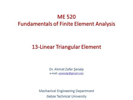 13-Linear Triangular Element   Dr. Ahmet Zafer Şenalp   Mechanical Engineering Department Gebze Technical.
