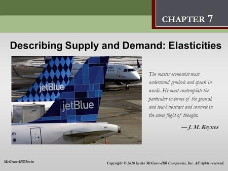 Describing Supply and Demand: Elasticites 7 Describing Supply and Demand: Elasticities The master economist must understand symbols and speak in words.