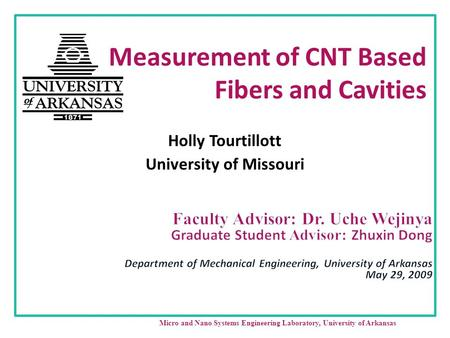 Measurement of CNT Based Fibers and Cavities Holly Tourtillott University of Missouri Micro and Nano Systems Engineering Laboratory, University of Arkansas.