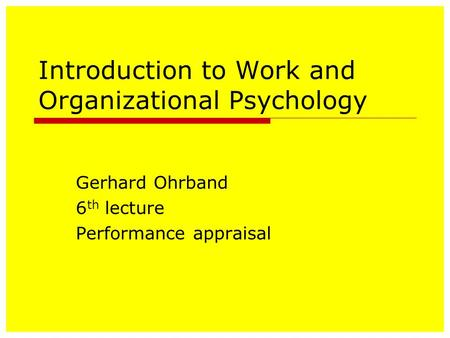 Introduction to Work and Organizational Psychology Gerhard Ohrband 6 th lecture Performance appraisal.