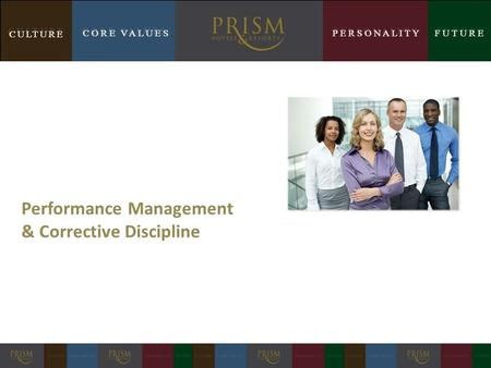 CULTURE CORE VALUESPERSONALITYFUTURE CULTURE CORE VALUESPERSONALITYFUTURE Performance Management & Corrective Discipline.