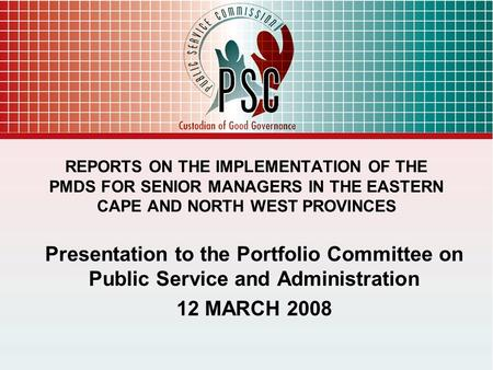 REPORTS ON THE IMPLEMENTATION OF THE PMDS FOR SENIOR MANAGERS IN THE EASTERN CAPE AND NORTH WEST PROVINCES Presentation to the Portfolio Committee on Public.