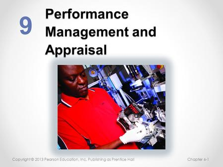 Performance Management and Appraisal 9 Copyright © 2013 Pearson Education, Inc. Publishing as Prentice HallChapter 6-1.
