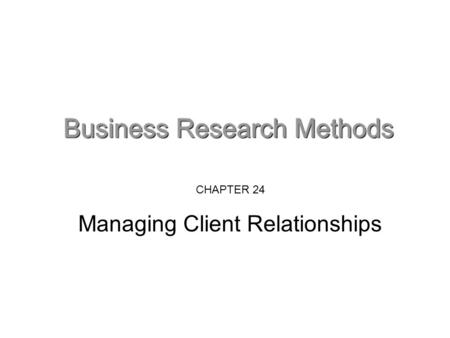 CHAPTER 24 Managing Client Relationships. Know who your client is You need to identify the real client. Ask: Who knows about the problem/issue? Who cares.