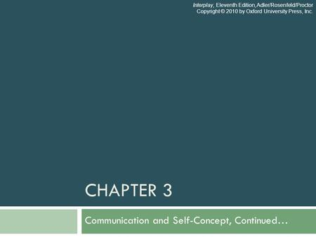 CHAPTER 3 Communication and Self-Concept, Continued… Interplay, Eleventh Edition, Adler/Rosenfeld/Proctor Copyright © 2010 by Oxford University Press,