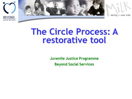 The Circle Process: A restorative tool Juvenile Justice Programme Beyond Social Services.