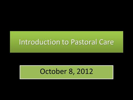 Introduction to Pastoral Care October 8, 2012. The Differentiation of Self.