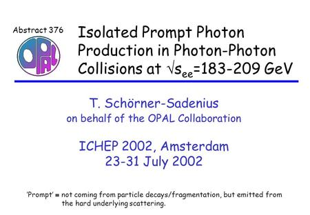 Isolated Prompt Photon Production in Photon-Photon Collisions at  s ee =183-209 GeV T. Schörner-Sadenius on behalf of the OPAL Collaboration ICHEP 2002,