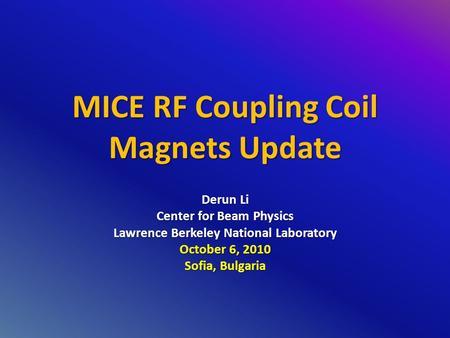 MICE RF Coupling Coil Magnets Update Derun Li Center for Beam Physics Lawrence Berkeley National Laboratory October 6, 2010 Sofia, Bulgaria.