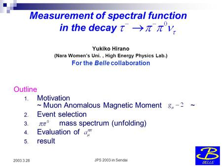 JPS 2003 in Sendai 2003.3.28 Measurement of spectral function in the decay 1. Motivation ~ Muon Anomalous Magnetic Moment ~ 2. Event selection 3. mass.