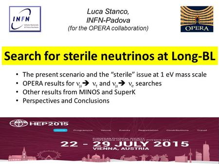 "1 Luca Stanco, INFN-Padova (for the OPERA collaboration) Search for sterile neutrinos at Long-BL The present scenario and the ""sterile"" issue at 1 eV mass."