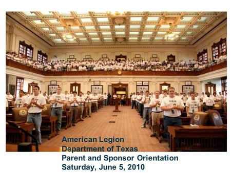 American Legion Department of Texas Parent and Sponsor Orientation Saturday, June 5, 2010.