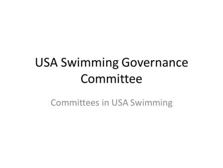 USA Swimming Governance Committee Committees in USA Swimming.