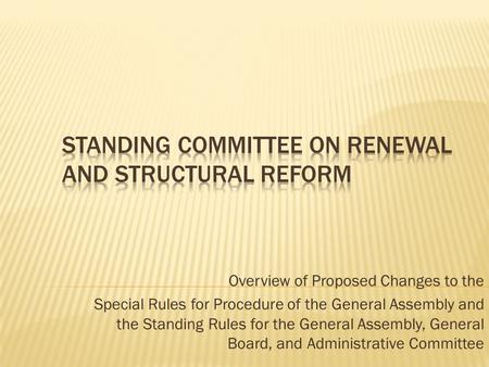 Overview of Proposed Changes to the Special Rules for Procedure of the General Assembly and the Standing Rules for the General Assembly, General Board,