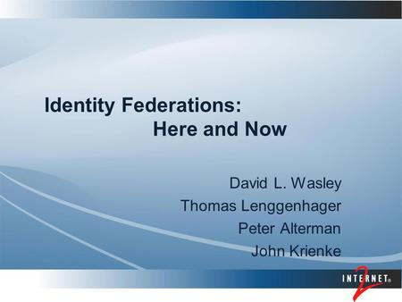 Identity Federations: Here and Now David L. Wasley Thomas Lenggenhager Peter Alterman John Krienke.