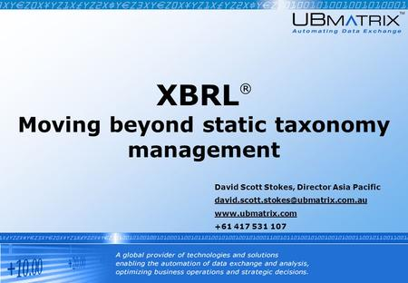 XBRL ® Moving beyond static taxonomy management David Scott Stokes, Director Asia Pacific  +61 417 531.