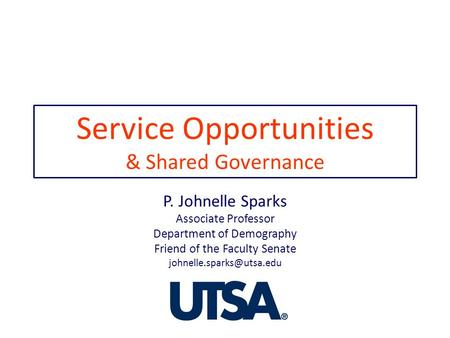 Service Opportunities & Shared Governance P. Johnelle Sparks Associate Professor Department of Demography Friend of the Faculty Senate
