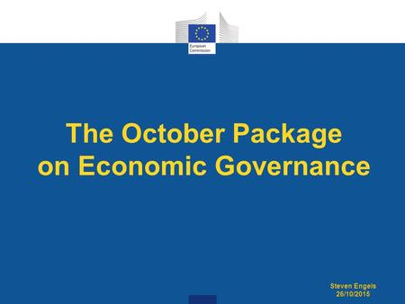 The October Package on Economic Governance Steven Engels 26/10/2015.