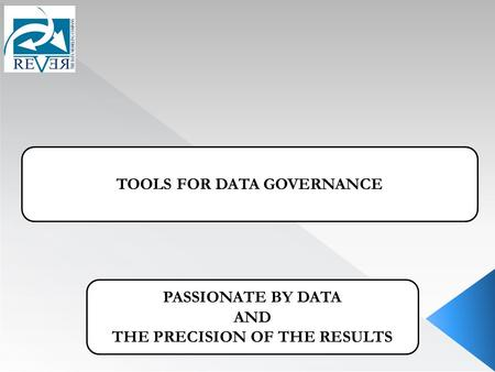 TOOLS FOR DATA GOVERNANCE PASSIONATE BY DATA AND THE PRECISION OF THE RESULTS.