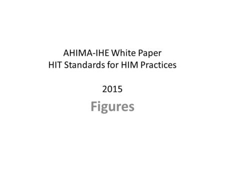 AHIMA-IHE White Paper HIT Standards for HIM Practices 2015 Figures.