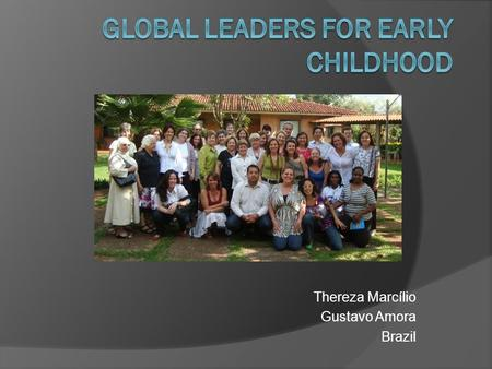Thereza Marcílio Gustavo Amora Brazil. Premises  Talking/listening  Playing  Nurturing/Care  Safe/interesting spaces.