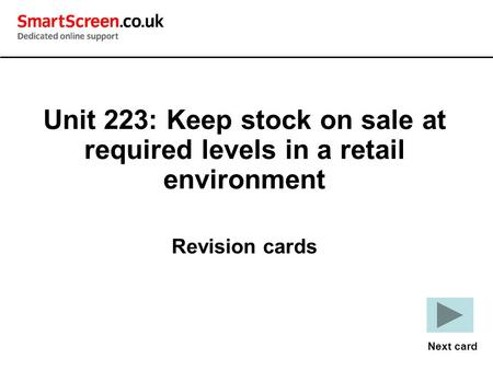 Unit 223: Keep stock on sale at required levels in a retail environment Revision cards Next card.