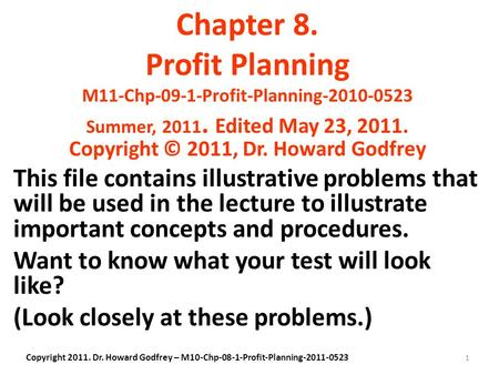 1 Chapter 8. Profit Planning M11-Chp-09-1-Profit-Planning-2010-0523 Summer, 2011. Edited May 23, 2011. Copyright © 2011, Dr. Howard Godfrey This file contains.