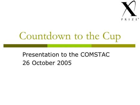 Countdown to the Cup Presentation to the COMSTAC 26 October 2005.