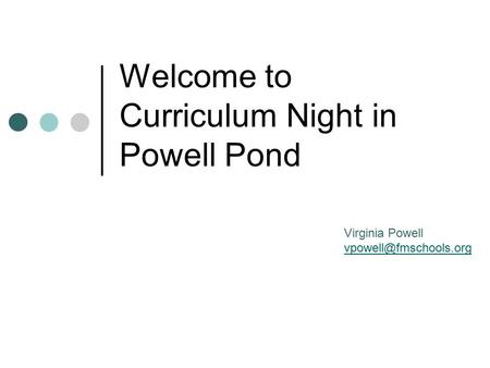 Welcome to Curriculum Night in Powell Pond Virginia Powell